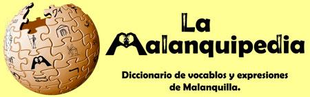 la malanquipedia, diccionario de vocablos y expresiones de malanquilla
